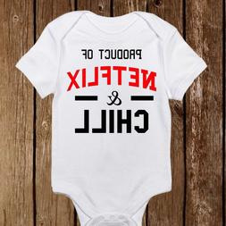 Product of Netflix and Chill - Funny Baby Girl & Boy Clothes
